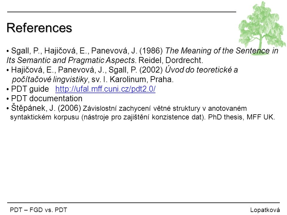 References Sgall, P., Hajičová, E., Panevová, J. (1986) The Meaning of the Sentence in Its Semantic and Pragmatic Aspects. Reidel, Dordrecht.