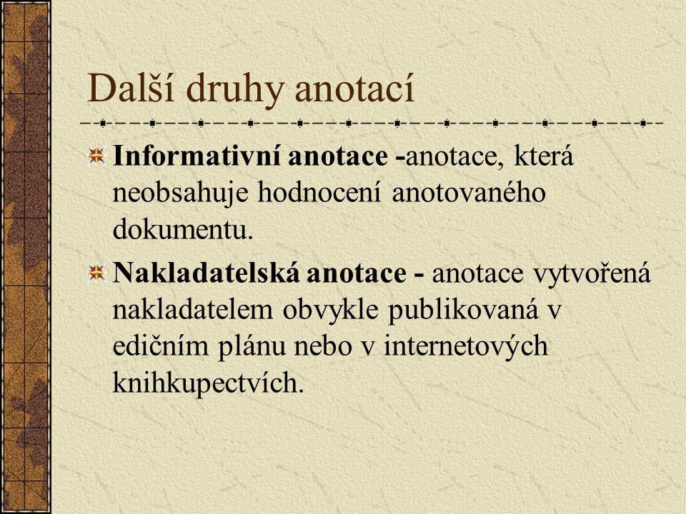Další druhy anotací Informativní anotace -anotace, která neobsahuje hodnocení anotovaného dokumentu.