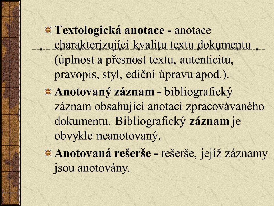 Textologická anotace - anotace charakterizující kvalitu textu dokumentu (úplnost a přesnost textu, autenticitu, pravopis, styl, ediční úpravu apod.).