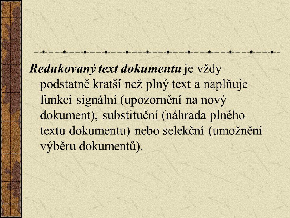 Redukovaný text dokumentu je vždy podstatně kratší než plný text a naplňuje funkci signální (upozornění na nový dokument), substituční (náhrada plného textu dokumentu) nebo selekční (umožnění výběru dokumentů).
