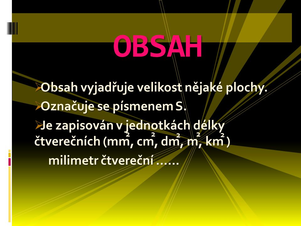 OBSAH Obsah vyjadřuje velikost nějaké plochy. Označuje se písmenem S.