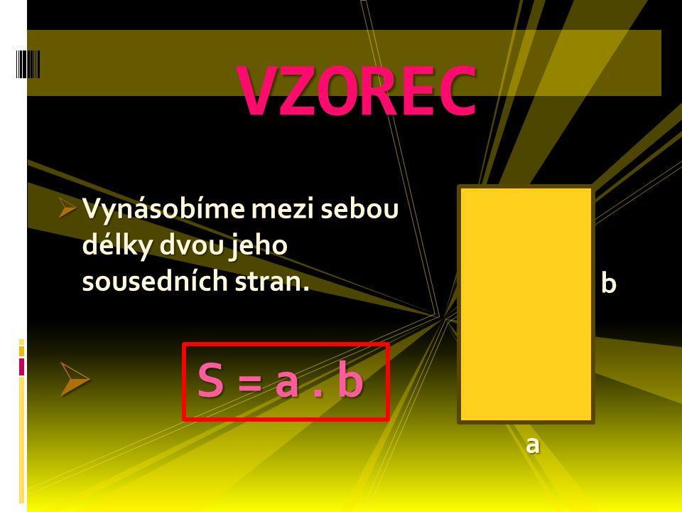 VZOREC Vynásobíme mezi sebou délky dvou jeho sousedních stran. S = a . b b a