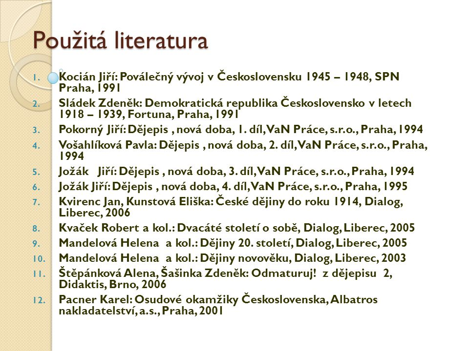 Použitá literatura Kocián Jiří: Poválečný vývoj v Československu 1945 – 1948, SPN Praha, 1991.