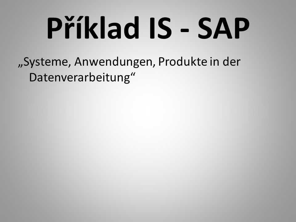 """Příklad IS - SAP """"Systeme, Anwendungen, Produkte in der Datenverarbeitung"""