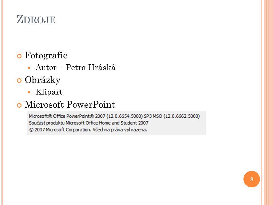 Zdroje Fotografie Obrázky Microsoft PowerPoint Autor – Petra Hráská