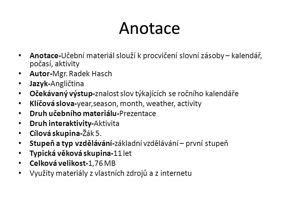 Anotace Anotace. Anotace-Učební materiál slouží k procvičení slovní zásoby – kalendář, počasí, aktivity.