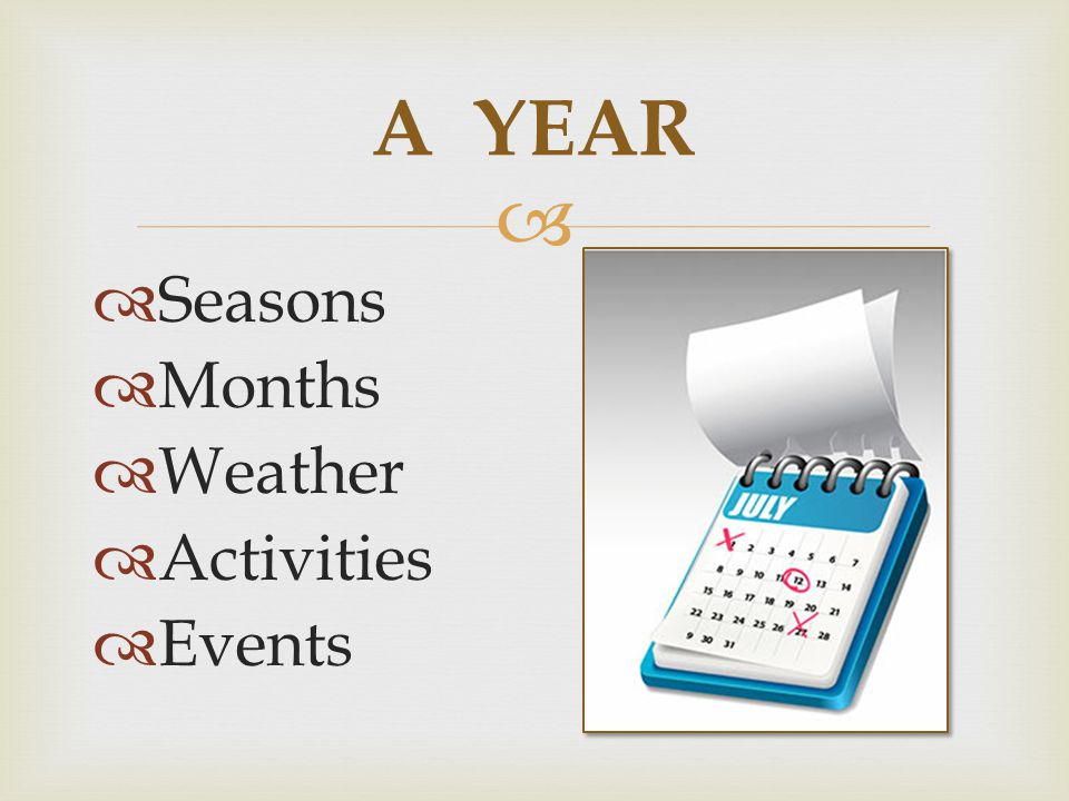 A YEAR Seasons Months Weather Activities Events