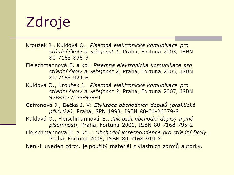 Zdroje Kroužek J., Kuldová O.: Písemná elektronická komunikace pro střední školy a veřejnost 1, Praha, Fortuna 2003, ISBN 80-7168-836-3.