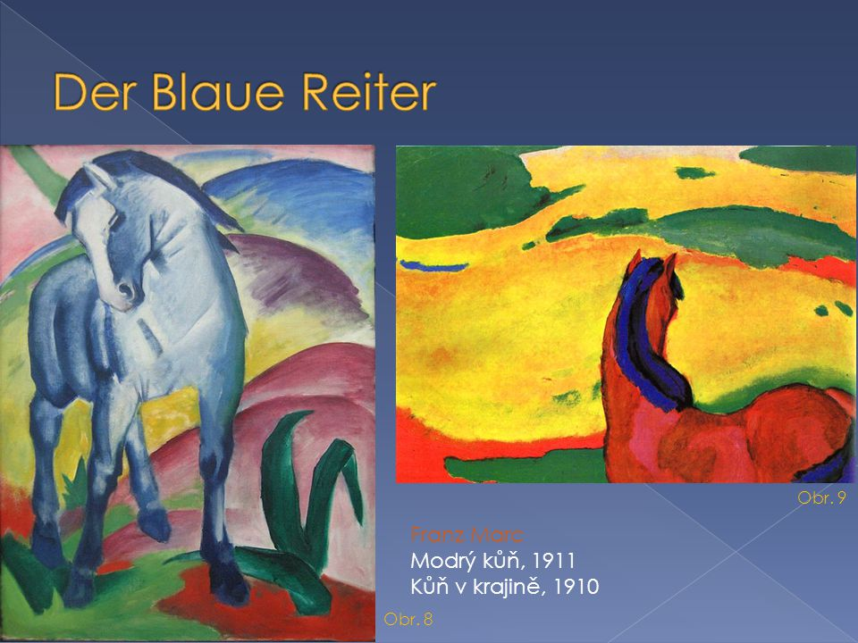 Der Blaue Reiter Franz Marc Modrý kůň, 1911 Kůň v krajině, 1910 Obr. 9