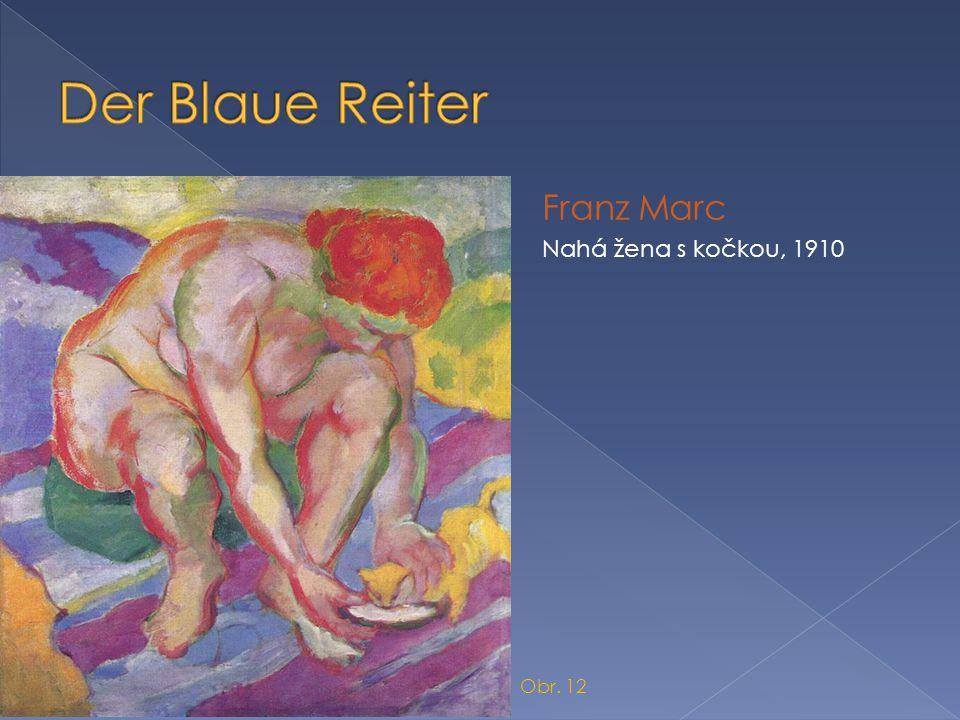 Der Blaue Reiter Franz Marc Nahá žena s kočkou, 1910 Obr. 12