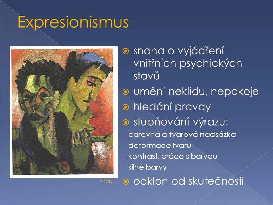 Expresionismus snaha o vyjádření vnitřních psychických stavů