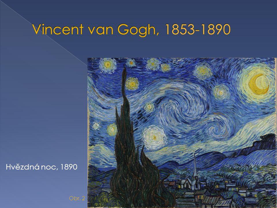 Vincent van Gogh, 1853-1890 Hvězdná noc, 1890 Obr. 2