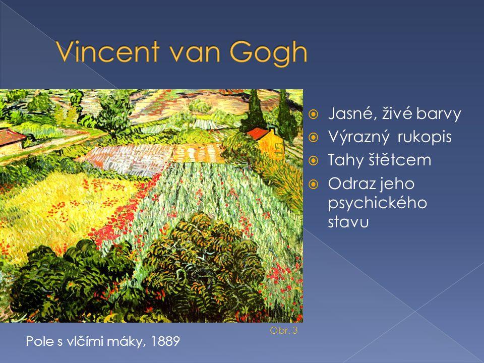 Vincent van Gogh Jasné, živé barvy Výrazný rukopis Tahy štětcem
