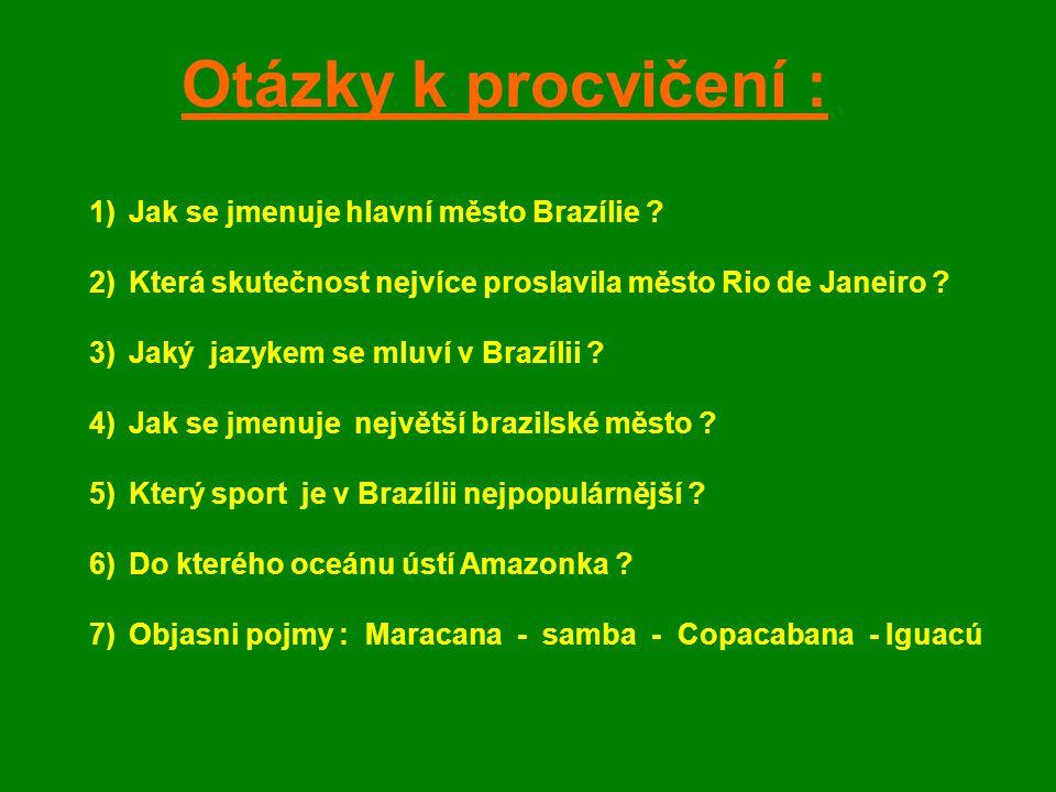 Otázky k procvičení : Jak se jmenuje hlavní město Brazílie