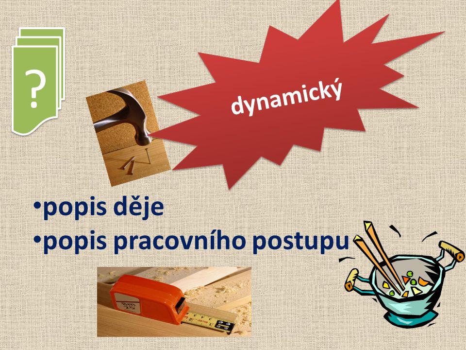 dynamický popis děje popis pracovního postupu