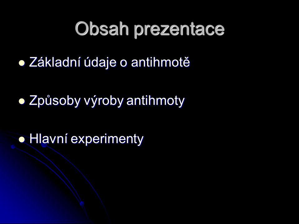 Obsah prezentace Základní údaje o antihmotě Způsoby výroby antihmoty