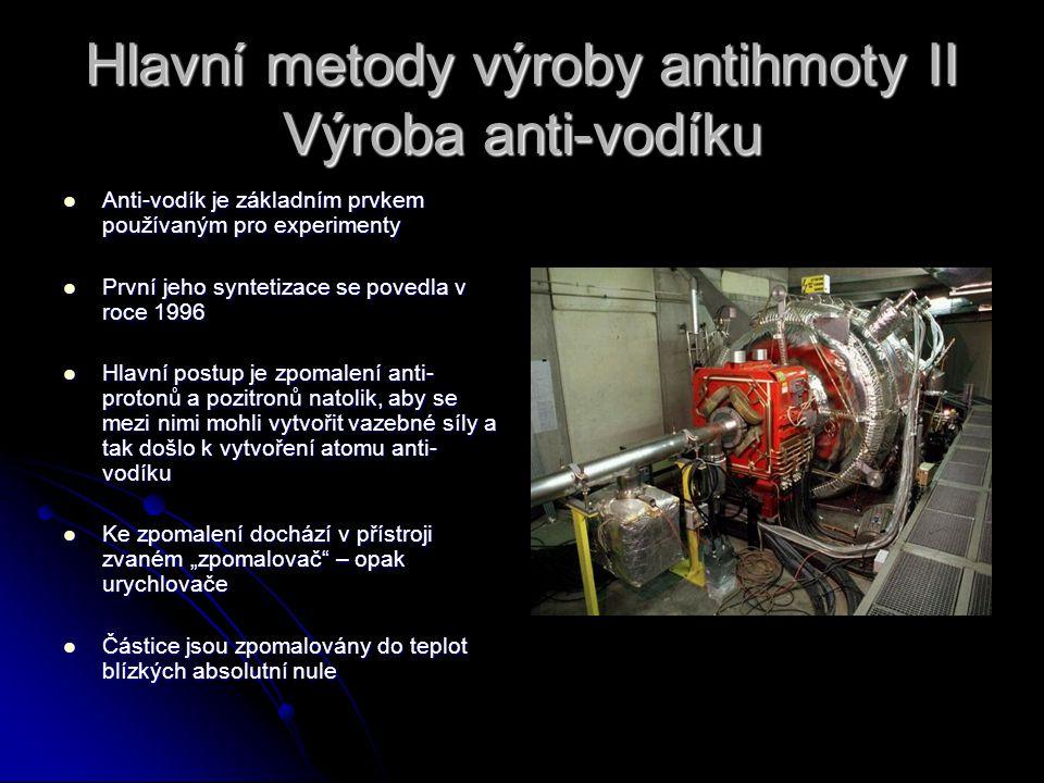 Hlavní metody výroby antihmoty II Výroba anti-vodíku