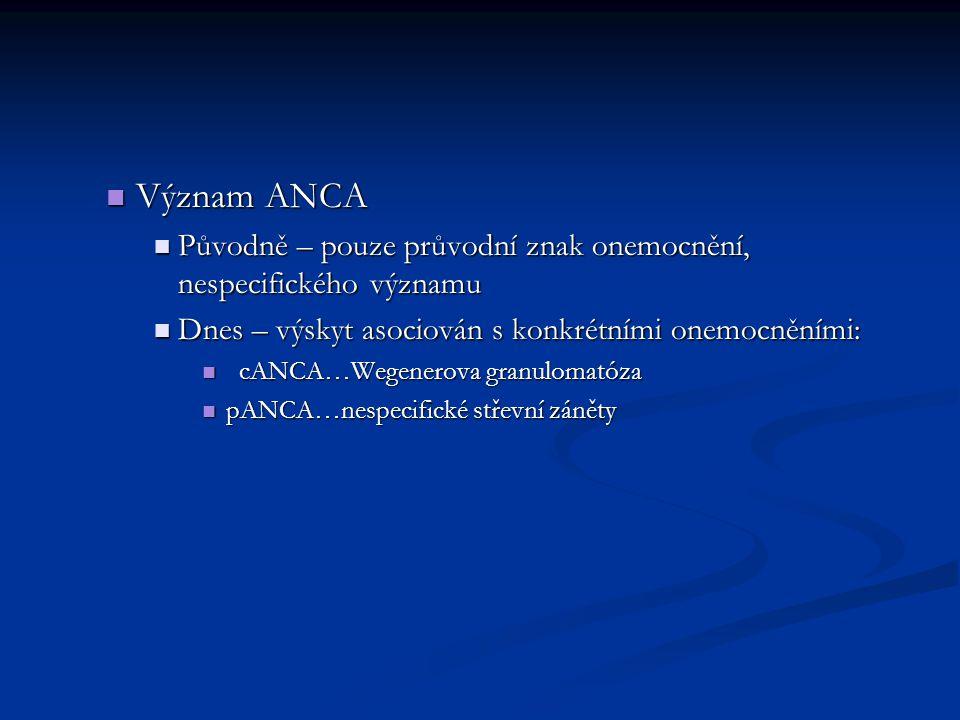 Význam ANCA Původně – pouze průvodní znak onemocnění, nespecifického významu. Dnes – výskyt asociován s konkrétními onemocněními: