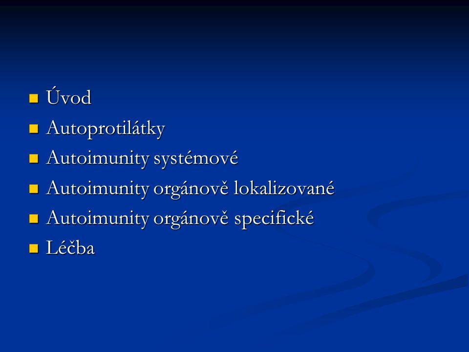 Úvod Autoprotilátky. Autoimunity systémové. Autoimunity orgánově lokalizované. Autoimunity orgánově specifické.