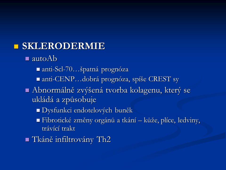 SKLERODERMIE autoAb. anti-Scl-70…špatná prognóza. anti-CENP…dobrá prognóza, spíše CREST sy.