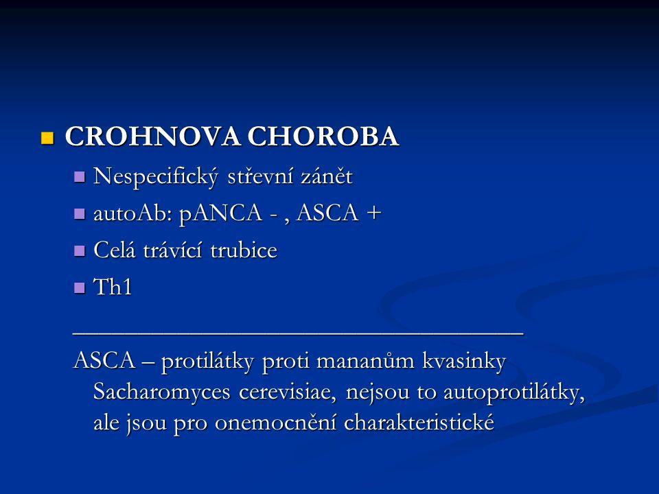 CROHNOVA CHOROBA Nespecifický střevní zánět autoAb: pANCA - , ASCA +