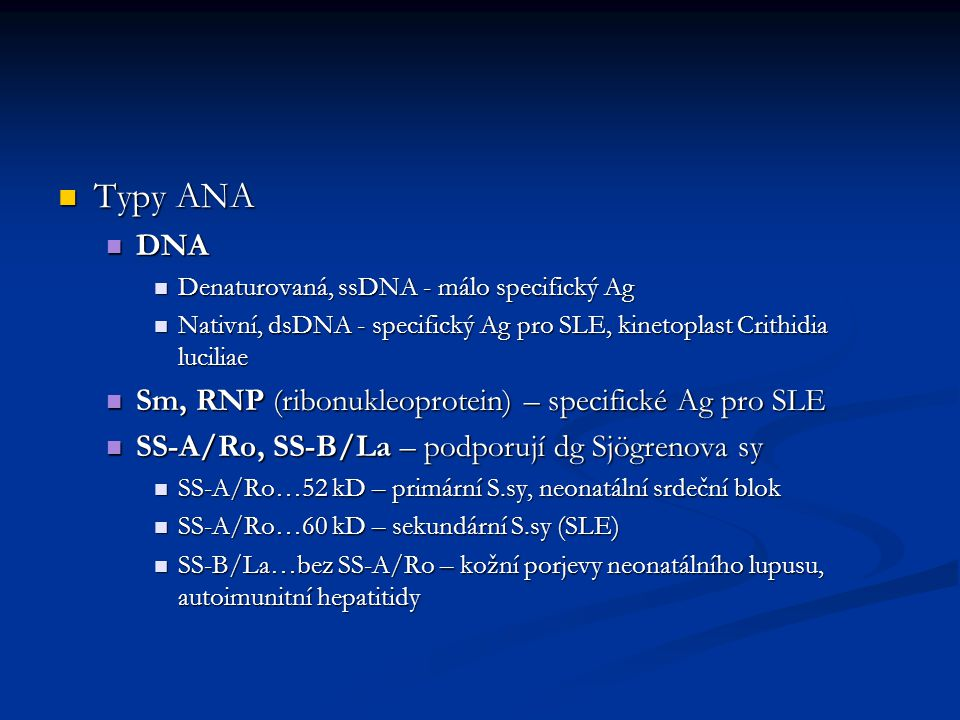 Typy ANA DNA Sm, RNP (ribonukleoprotein) – specifické Ag pro SLE