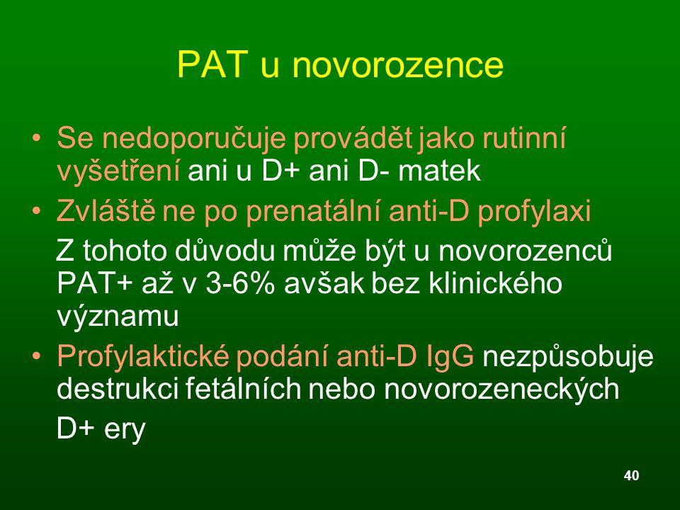 PAT u novorozence Se nedoporučuje provádět jako rutinní vyšetření ani u D+ ani D- matek. Zvláště ne po prenatální anti-D profylaxi.