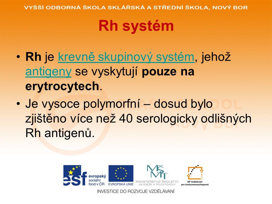 Rh systém Rh je krevně skupinový systém, jehož antigeny se vyskytují pouze na erytrocytech.