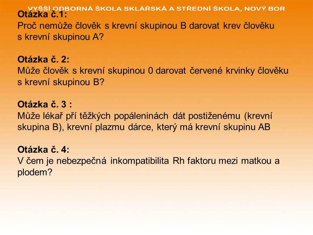 Otázka č.1: Proč nemůže člověk s krevní skupinou B darovat krev člověku s krevní skupinou A Otázka č. 2: