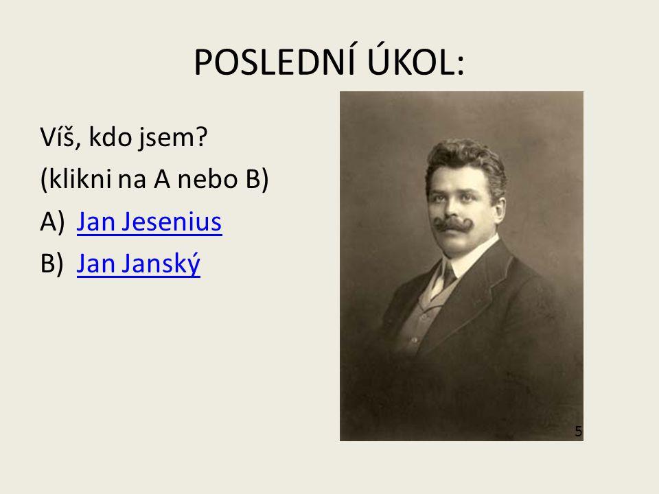 POSLEDNÍ ÚKOL: Víš, kdo jsem (klikni na A nebo B) Jan Jesenius