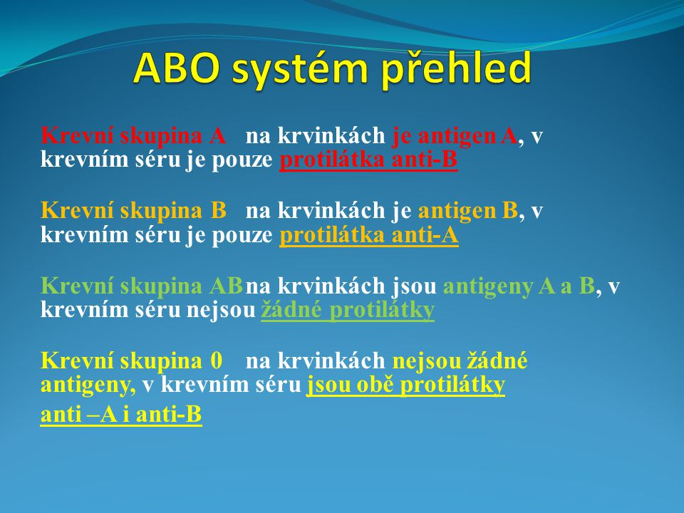 ABO systém přehled Krevní skupina A na krvinkách je antigen A, v krevním séru je pouze protilátka anti-B.