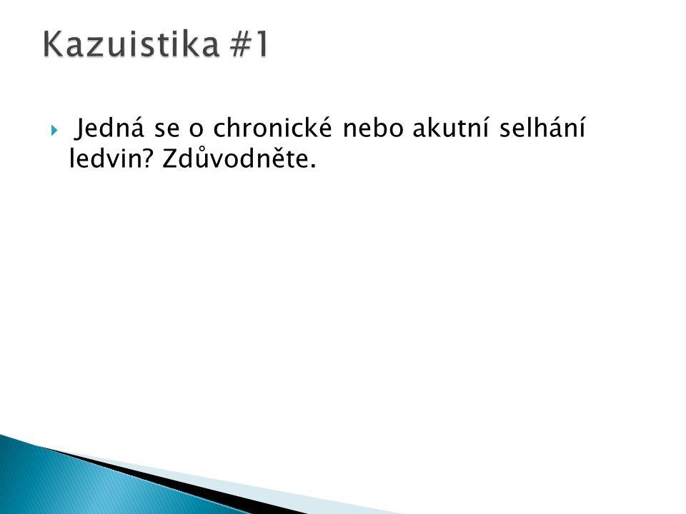 Kazuistika #1 Jedná se o chronické nebo akutní selhání ledvin Zdůvodněte.
