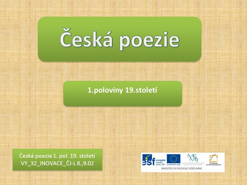Česká poezie 1. pol. 19. století VY_32_INOVACE_ČJ-L 8.,9.02