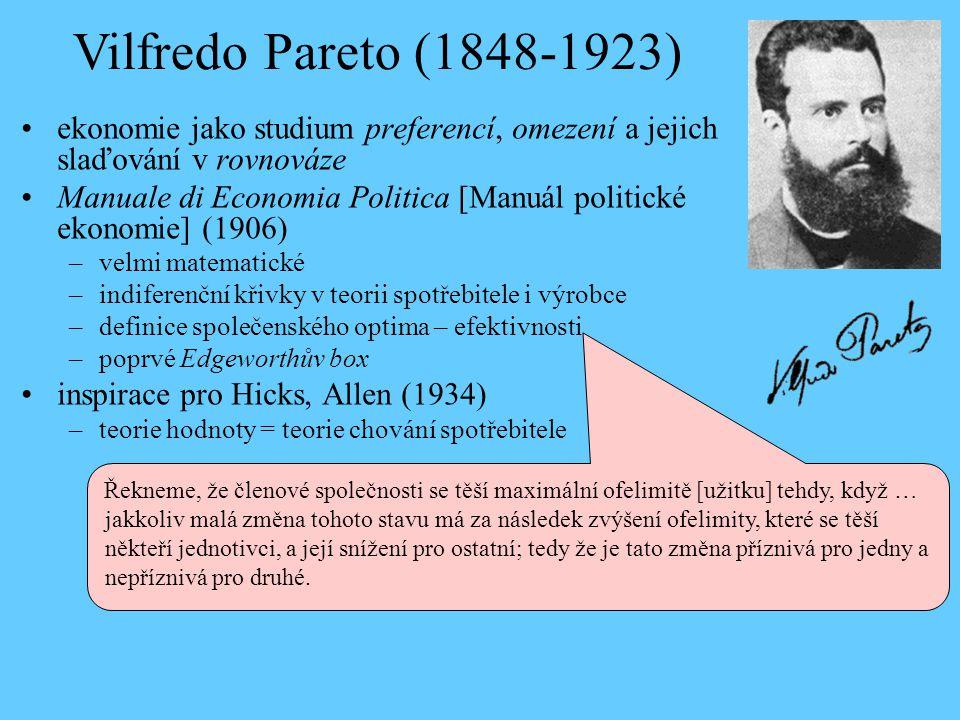 Vilfredo Pareto (1848-1923) ekonomie jako studium preferencí, omezení a jejich slaďování v rovnováze.