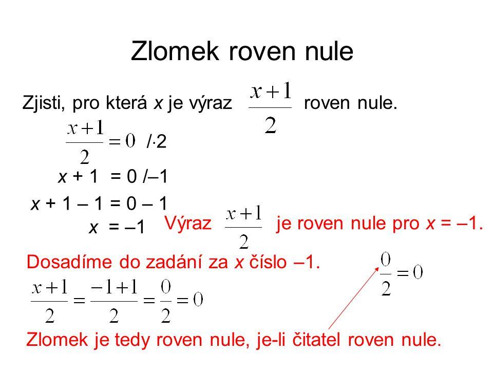 Zlomek roven nule Zjisti, pro která x je výraz roven nule. /2