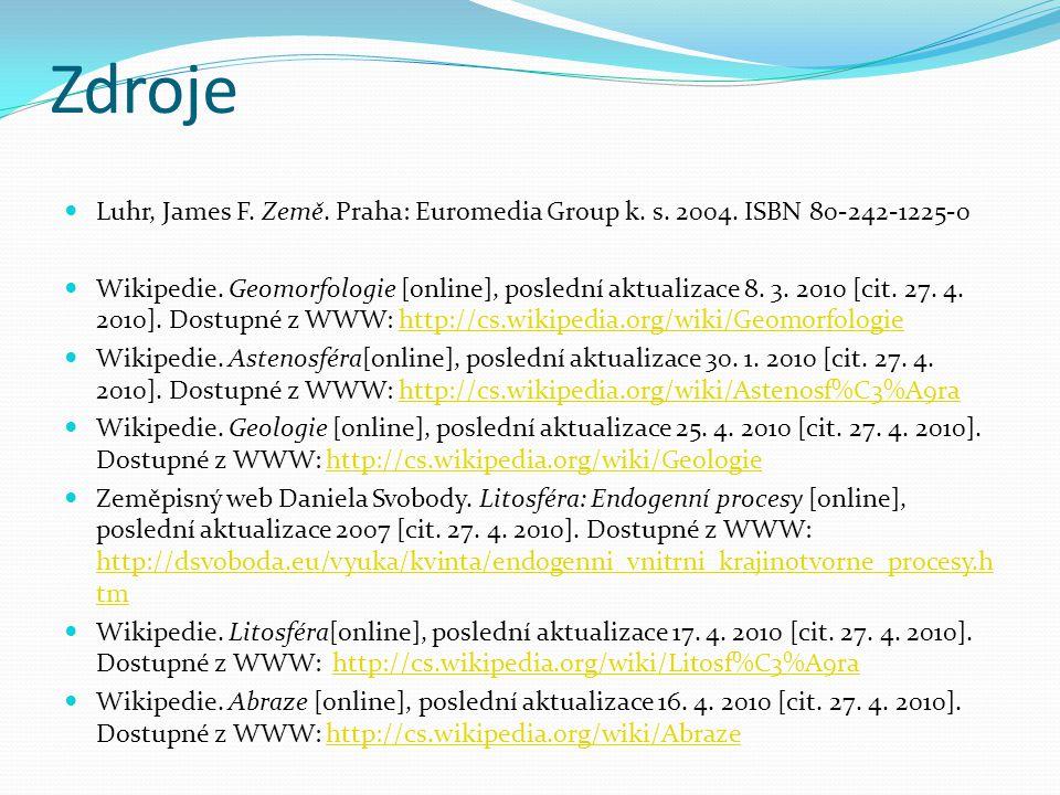 Zdroje Luhr, James F. Země. Praha: Euromedia Group k. s. 2004. ISBN 80-242-1225-0.