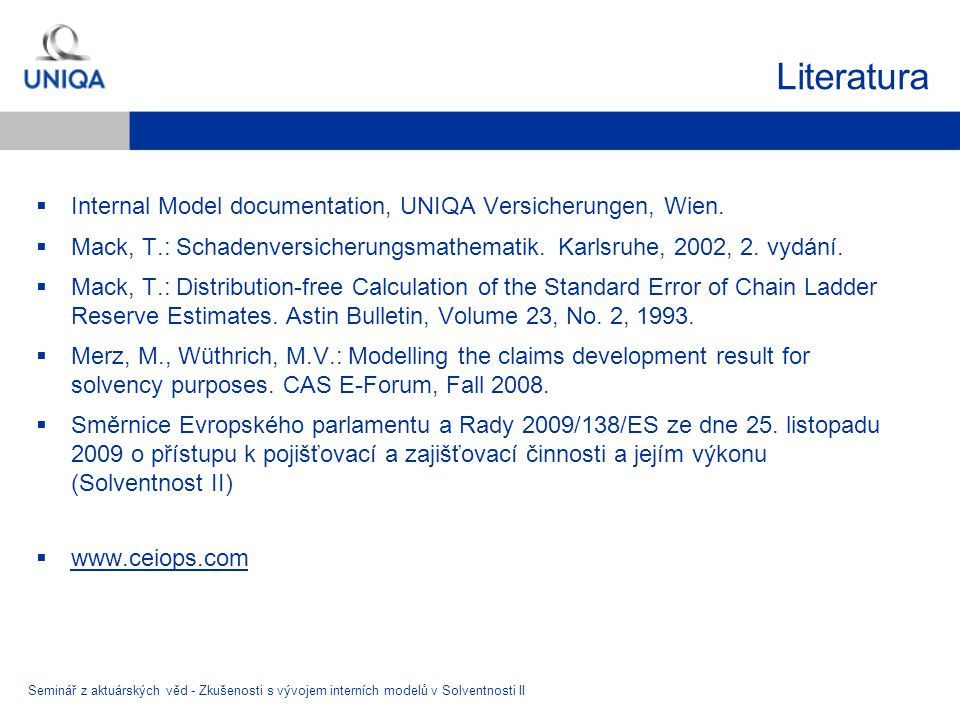 Literatura Internal Model documentation, UNIQA Versicherungen, Wien.