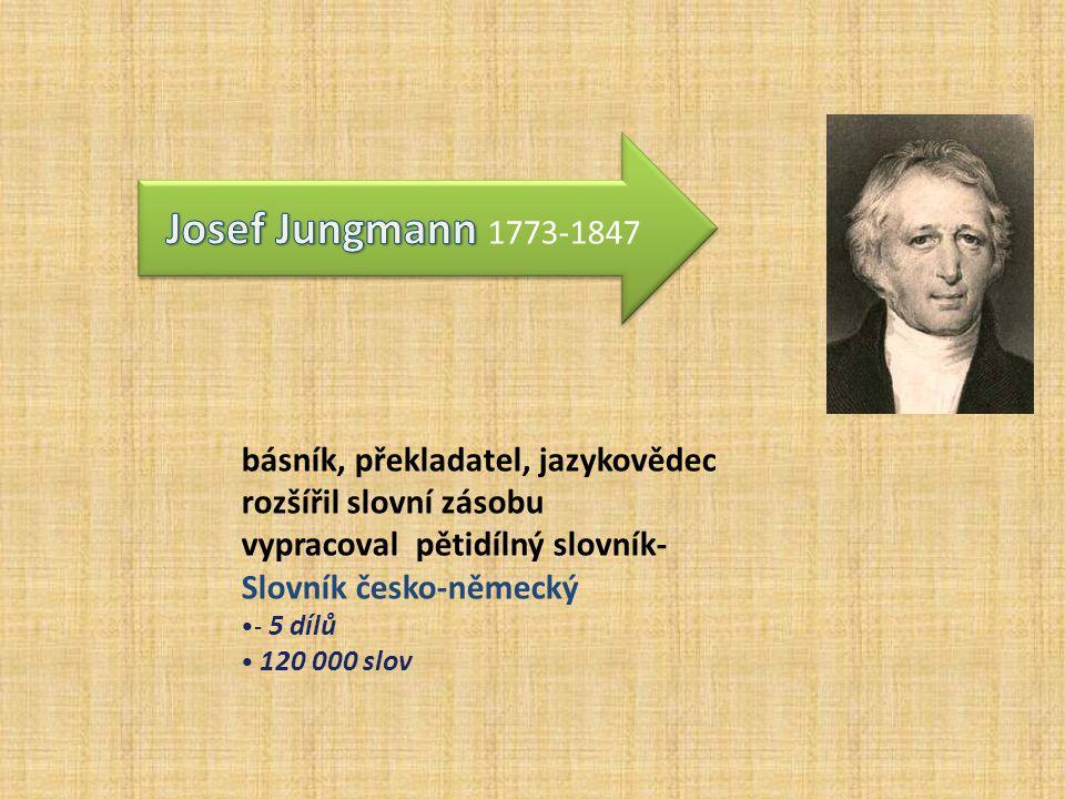 Josef Jungmann 1773-1847 básník, překladatel, jazykovědec