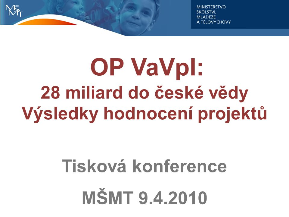 OP VaVpI: 28 miliard do české vědy Výsledky hodnocení projektů