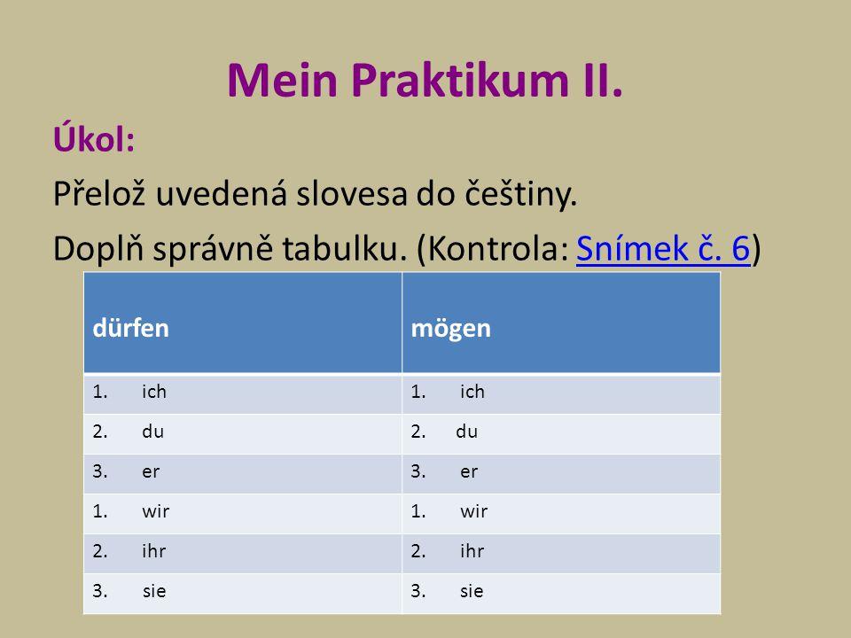 Mein Praktikum II. Úkol: Přelož uvedená slovesa do češtiny. Doplň správně tabulku. (Kontrola: Snímek č. 6)