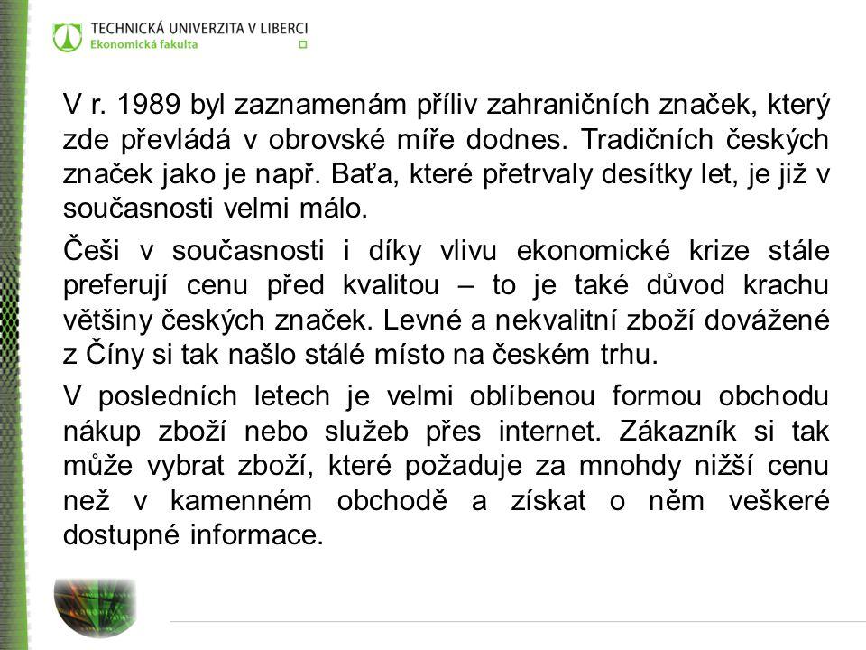 V r. 1989 byl zaznamenám příliv zahraničních značek, který zde převládá v obrovské míře dodnes. Tradičních českých značek jako je např. Baťa, které přetrvaly desítky let, je již v současnosti velmi málo.