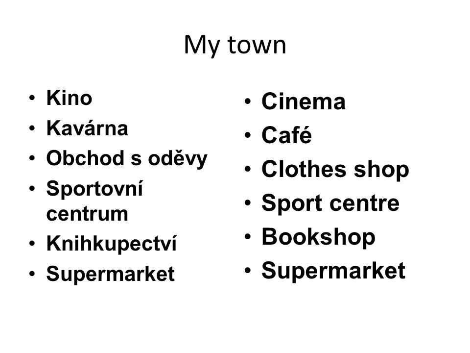 My town Cinema Café Clothes shop Sport centre Bookshop Supermarket