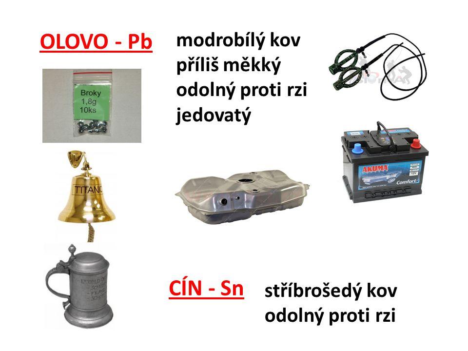 OLOVO - Pb CÍN - Sn modrobílý kov příliš měkký odolný proti rzi