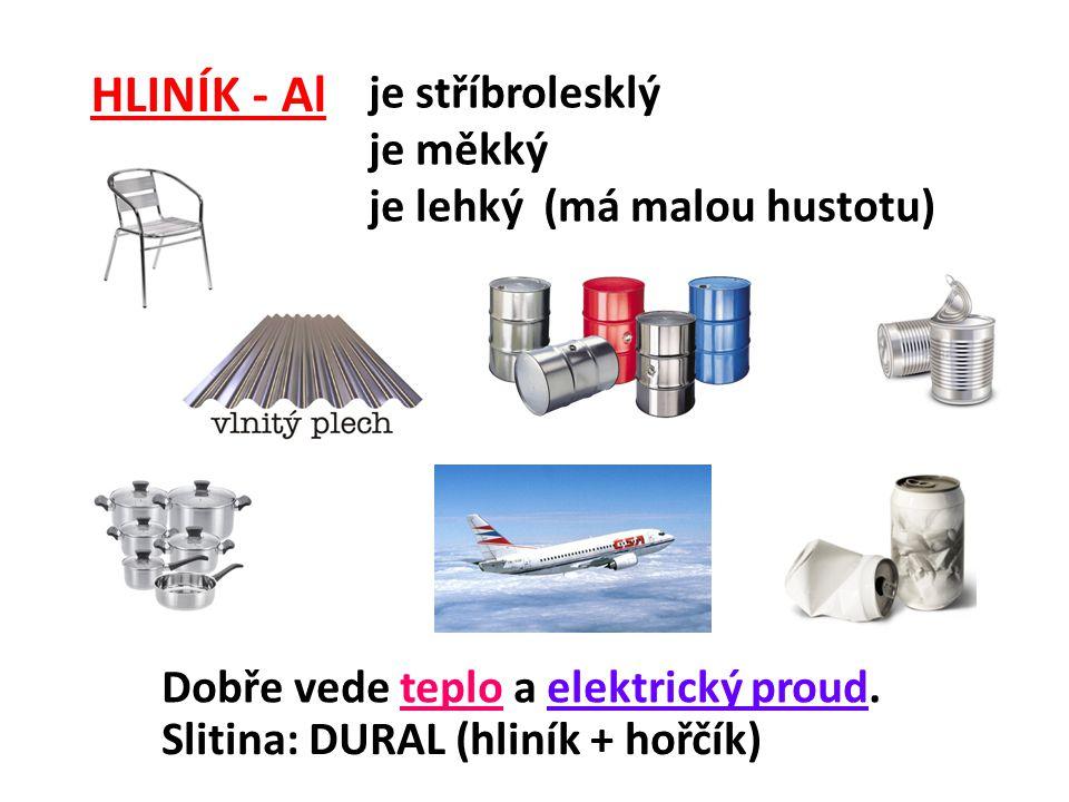 HLINÍK - Al je stříbrolesklý je měkký je lehký (má malou hustotu)