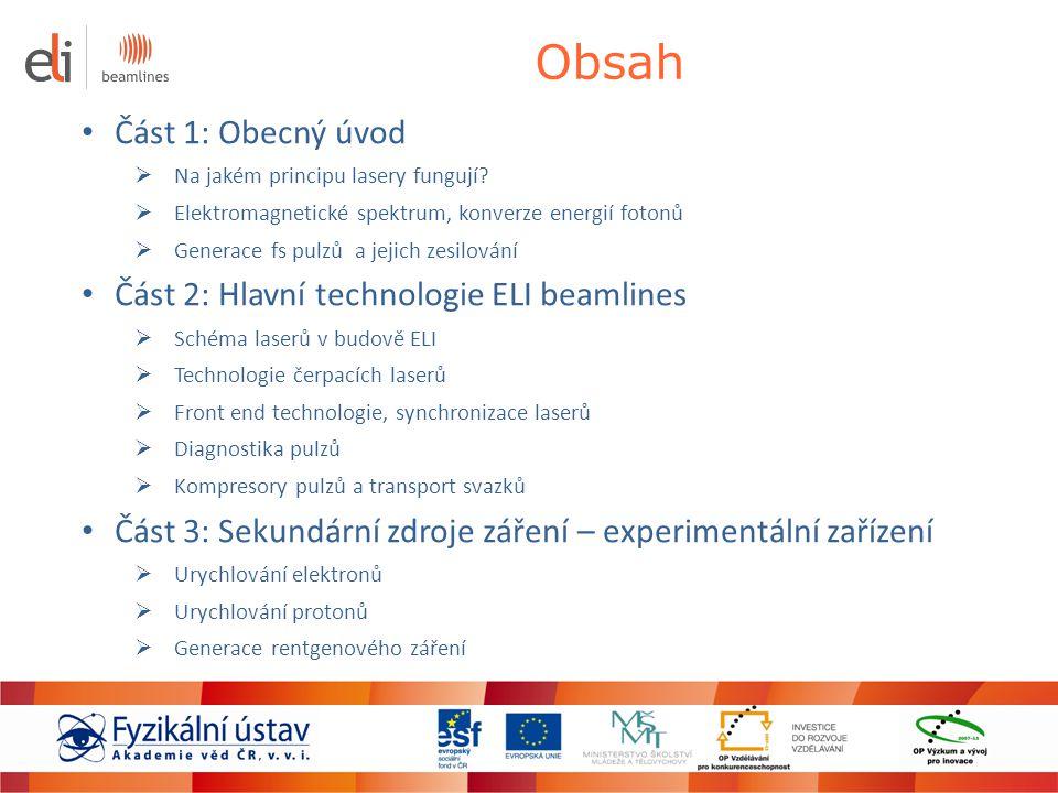 Obsah Část 1: Obecný úvod Část 2: Hlavní technologie ELI beamlines