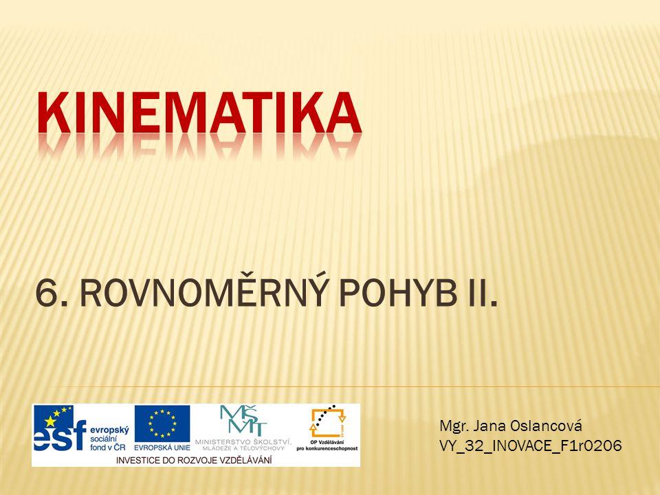Kinematika 6. ROVNOMĚRNÝ POHYB II. Mgr. Jana Oslancová