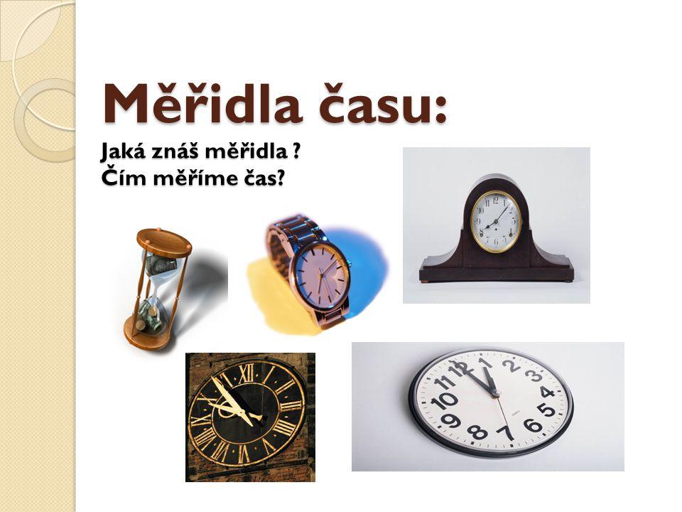 Měřidla času: Jaká znáš měřidla Čím měříme čas