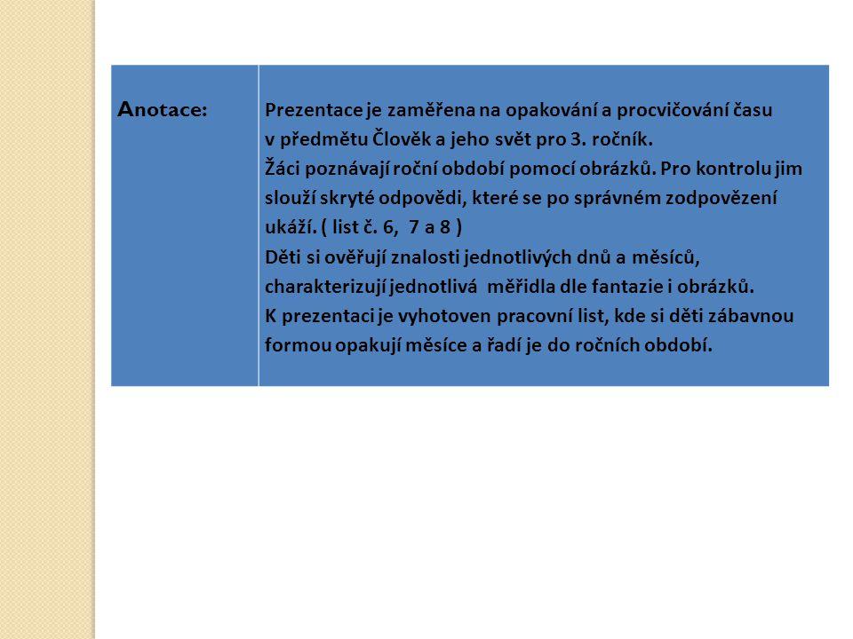 Anotace: Prezentace je zaměřena na opakování a procvičování času. v předmětu Člověk a jeho svět pro 3. ročník.