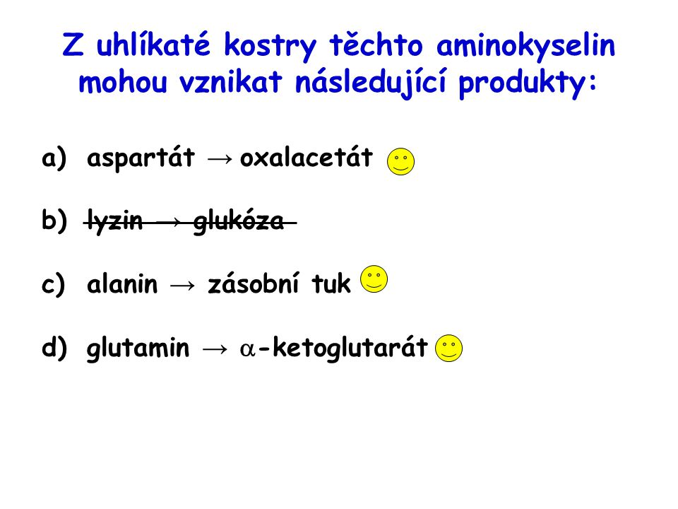 Z uhlíkaté kostry těchto aminokyselin mohou vznikat následující produkty: