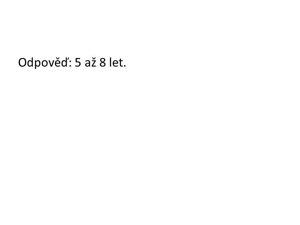 Odpověď: 5 až 8 let.